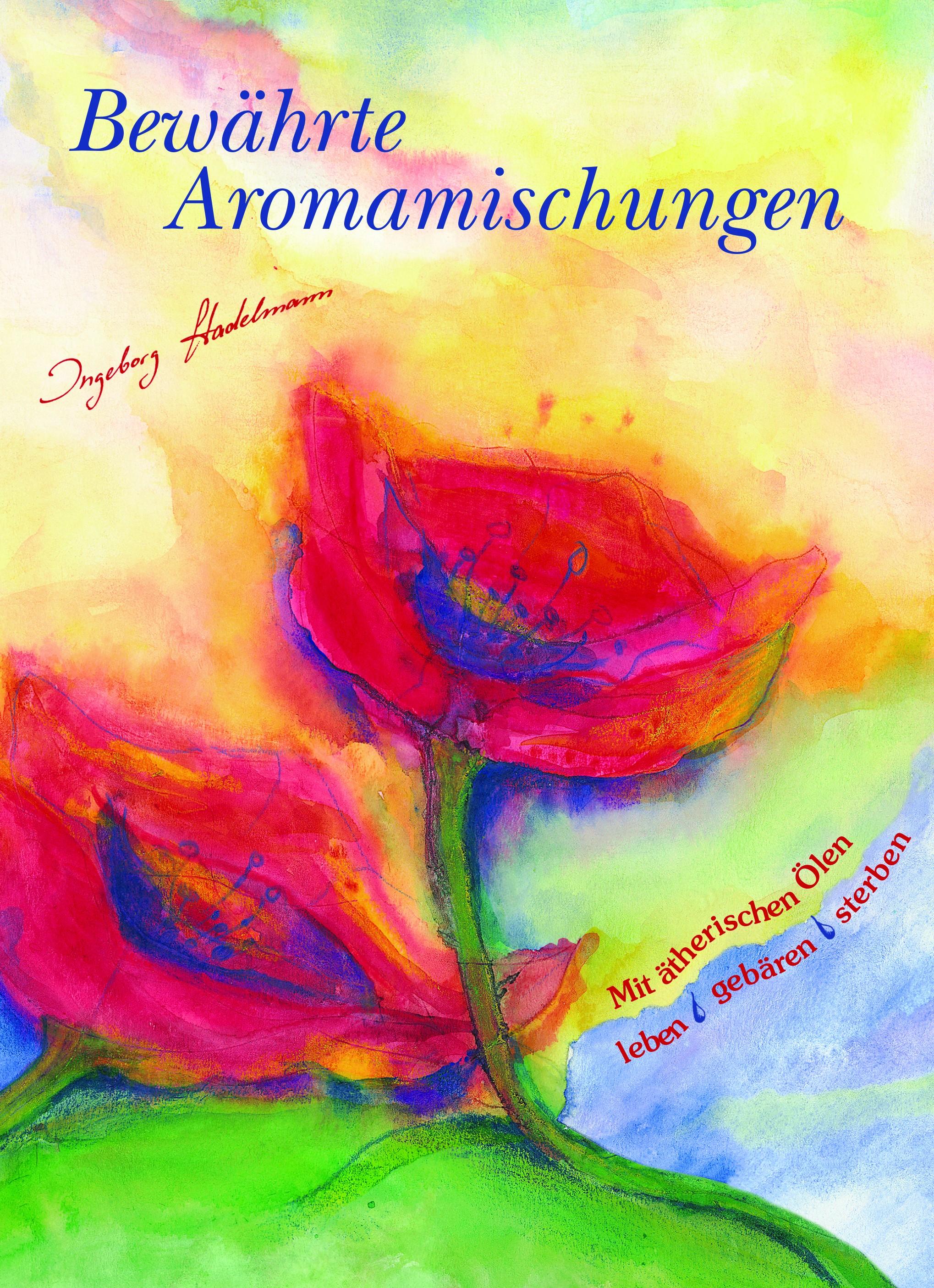 Bewährte Aromamischungen Ingeborg Stadelmann