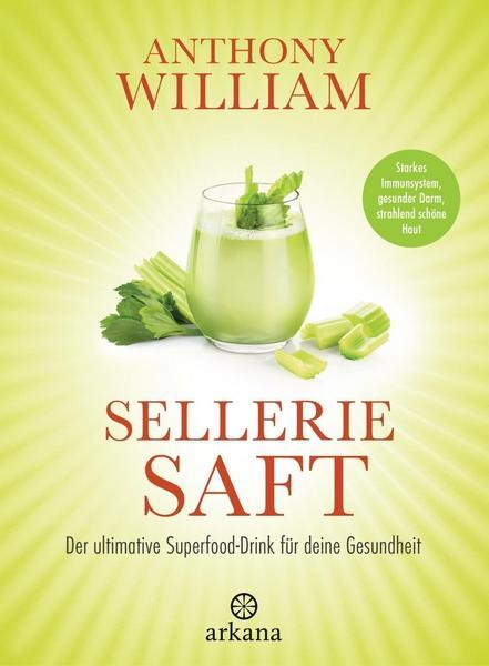 Selleriesaft Anthony William ARKANA Verlag Hardcover