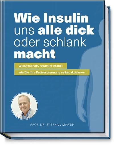Wie Insulin uns alle dick oder schlank macht Prof. Dr. Martin, Stephan NEU